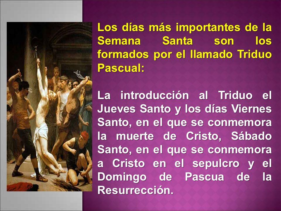 Los días más importantes de la Semana Santa son los formados por el llamado Triduo Pascual: