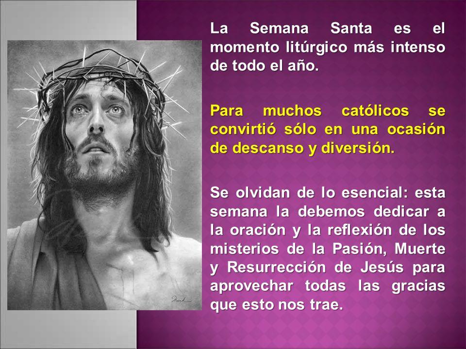 La Semana Santa es el momento litúrgico más intenso de todo el año.
