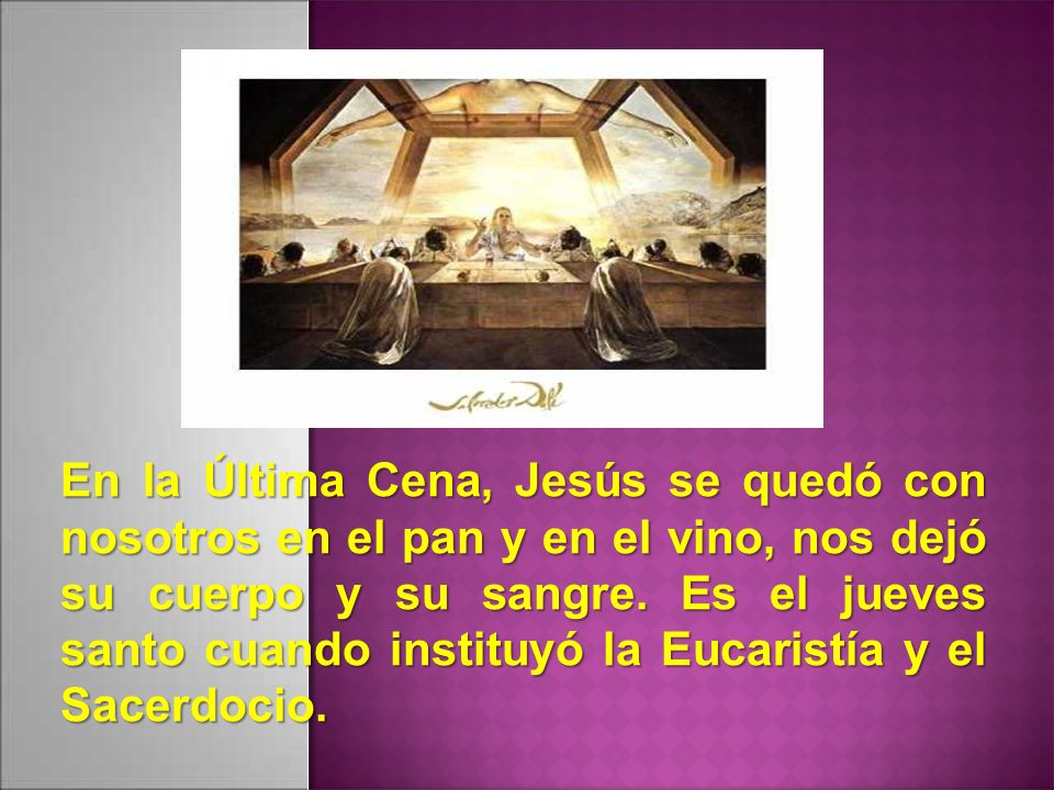 En la Última Cena, Jesús se quedó con nosotros en el pan y en el vino, nos dejó su cuerpo y su sangre.