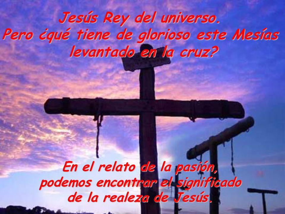 Pero ¿qué tiene de glorioso este Mesías levantado en la cruz