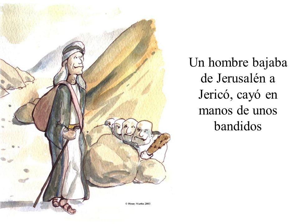 Un hombre bajaba de Jerusalén a Jericó, cayó en manos de unos bandidos