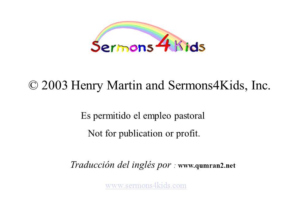 © 2003 Henry Martin and Sermons4Kids, Inc.
