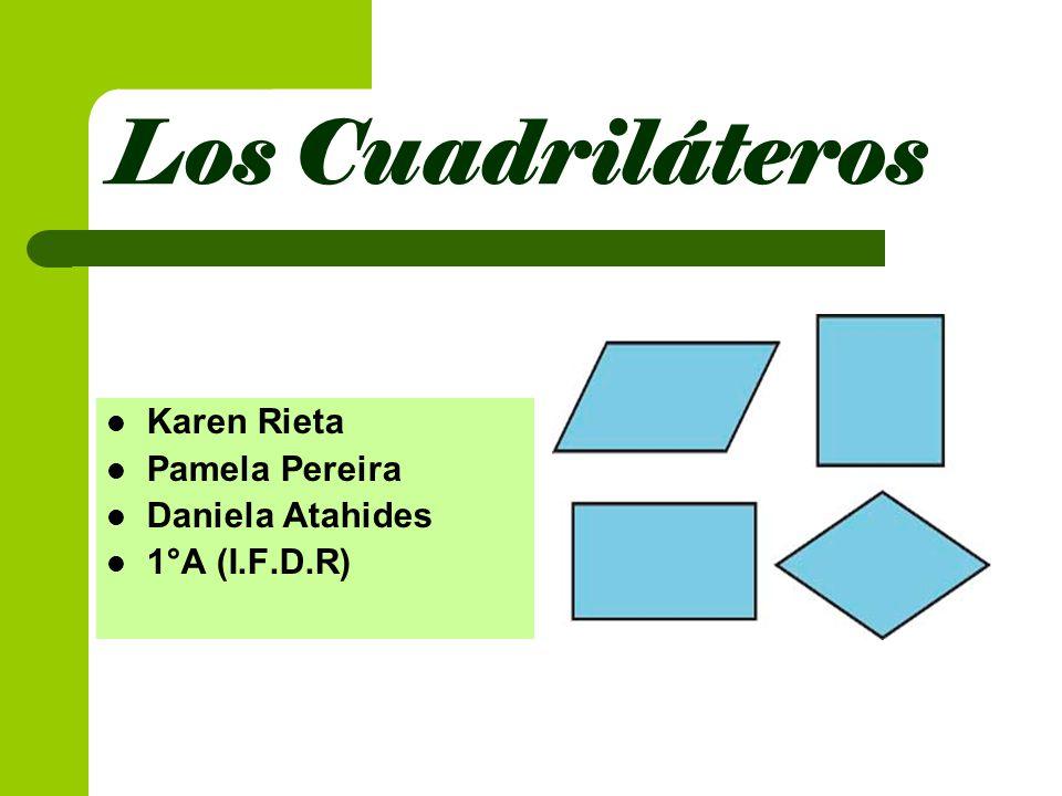 Los Cuadriláteros Karen Rieta Pamela Pereira Daniela Atahides