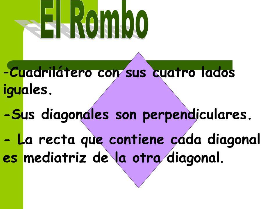 El Rombo -Cuadrilátero con sus cuatro lados iguales.