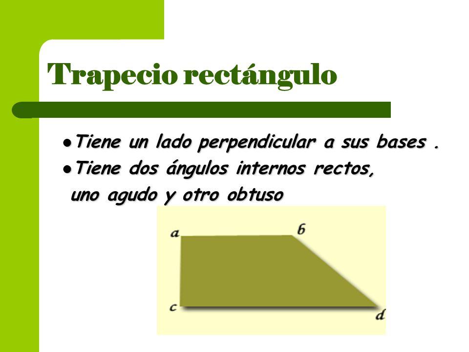 Trapecio rectángulo Tiene un lado perpendicular a sus bases .