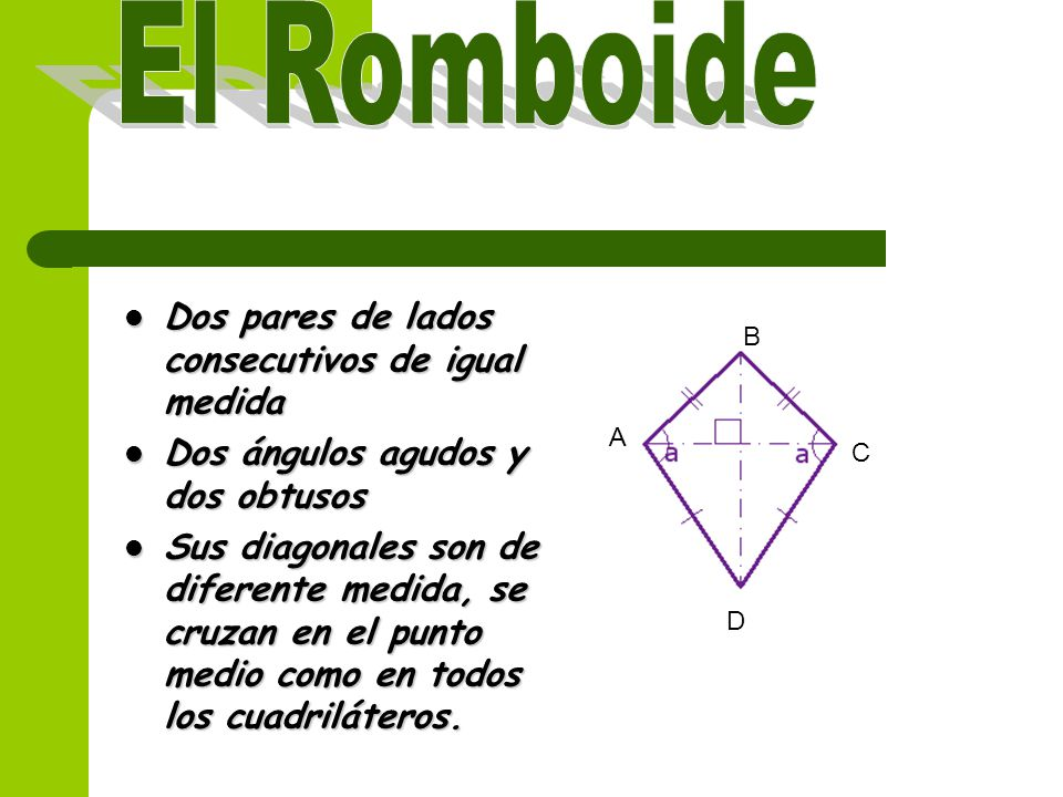 El Romboide Dos pares de lados consecutivos de igual medida