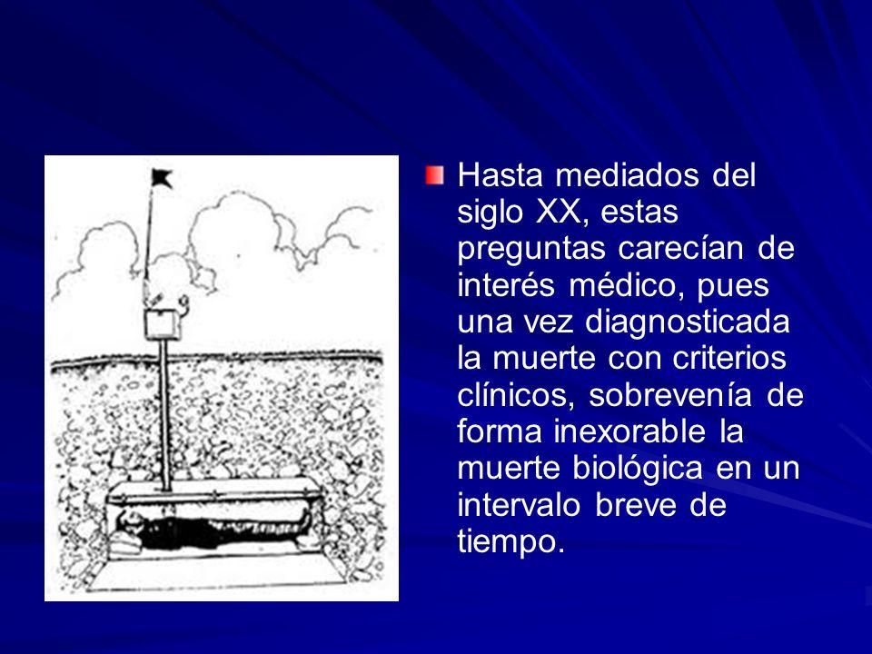 Hasta mediados del siglo XX, estas preguntas carecían de interés médico, pues una vez diagnosticada la muerte con criterios clínicos, sobrevenía de forma inexorable la muerte biológica en un intervalo breve de tiempo.