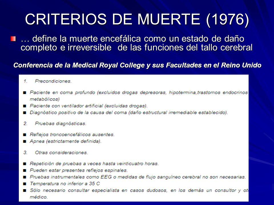 CRITERIOS DE MUERTE (1976) … define la muerte encefálica como un estado de daño completo e irreversible de las funciones del tallo cerebral.
