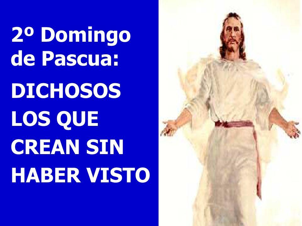 2º Domingo de Pascua: DICHOSOS LOS QUE CREAN SIN HABER VISTO
