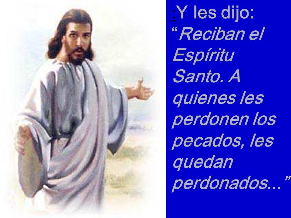 :Y les dijo: Reciban el Espíritu Santo