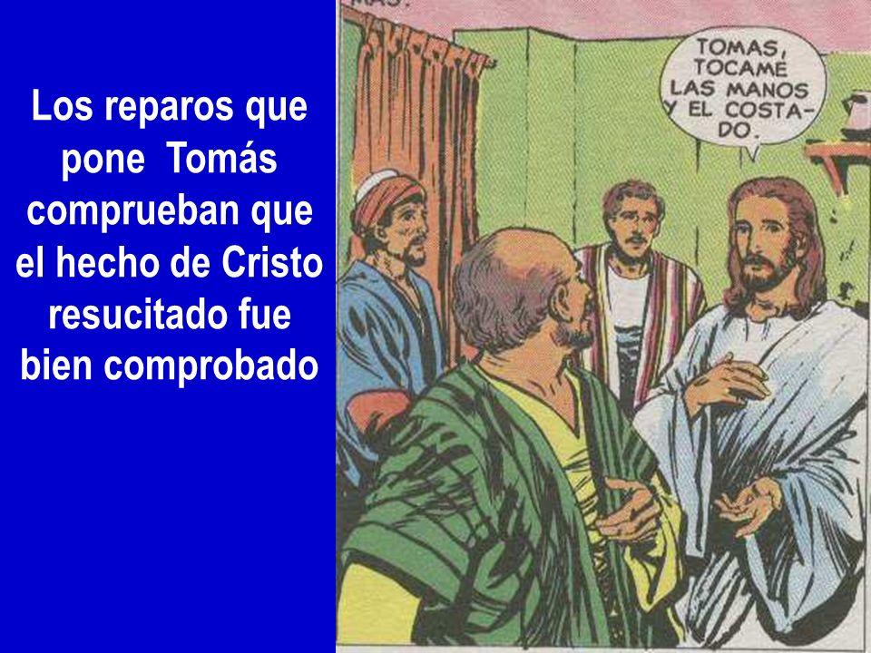 Los reparos que pone Tomás comprueban que el hecho de Cristo resucitado fue bien comprobado