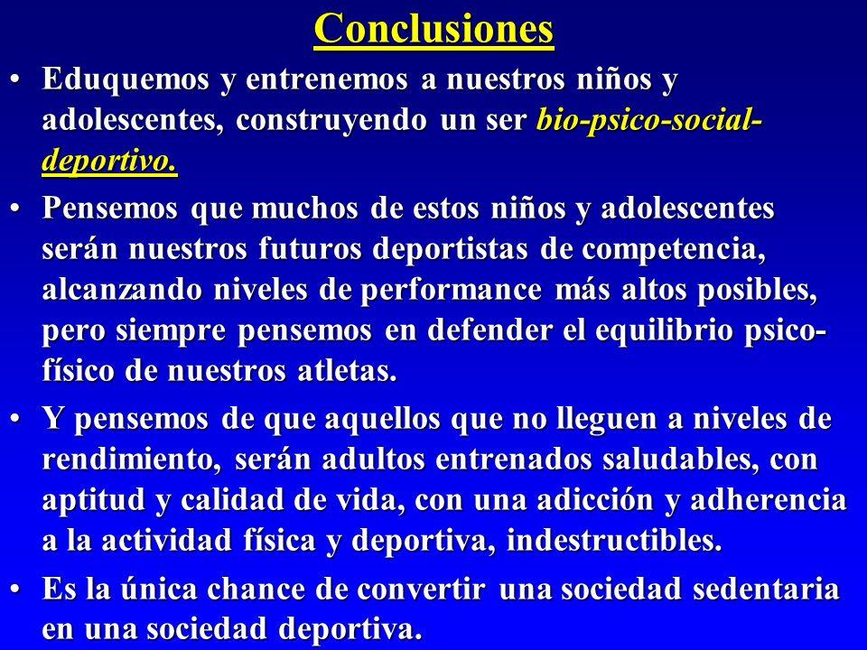 Conclusiones Eduquemos y entrenemos a nuestros niños y adolescentes, construyendo un ser bio-psico-social-deportivo.
