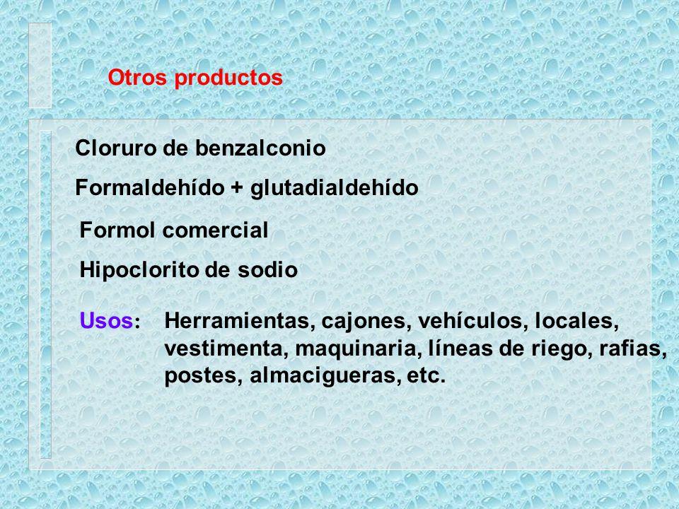Otros productos Cloruro de benzalconio. Formaldehído + glutadialdehído. Formol comercial. Hipoclorito de sodio.