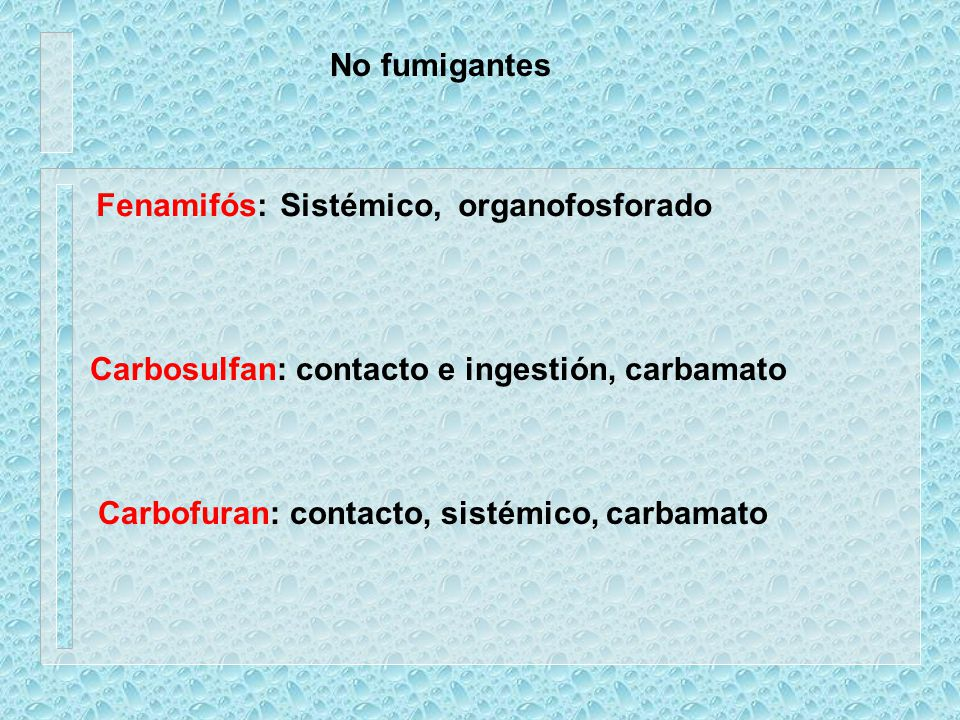 No fumigantes Fenamifós: Sistémico, organofosforado. Carbosulfan: contacto e ingestión, carbamato.