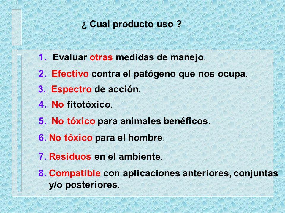¿ Cual producto uso Evaluar otras medidas de manejo. 2. Efectivo contra el patógeno que nos ocupa.