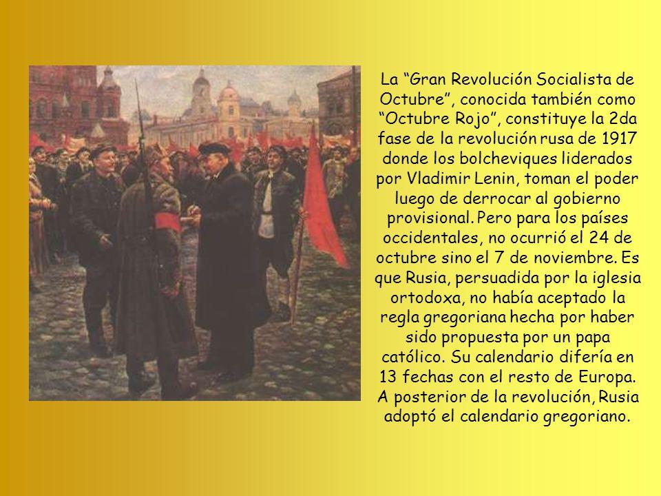 La Gran Revolución Socialista de Octubre , conocida también como Octubre Rojo , constituye la 2da fase de la revolución rusa de 1917 donde los bolcheviques liderados por Vladimir Lenin, toman el poder luego de derrocar al gobierno provisional.