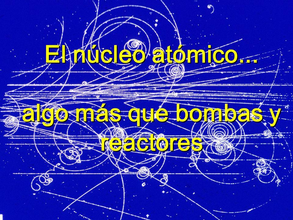 El núcleo atómico... algo más que bombas y reactores