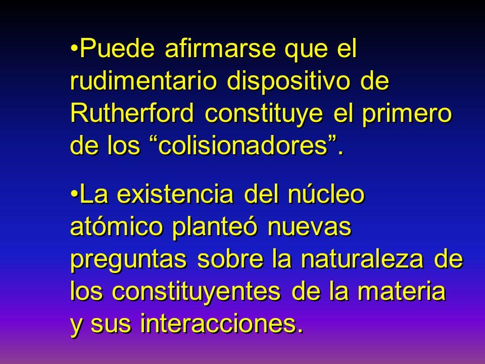 Puede afirmarse que el rudimentario dispositivo de Rutherford constituye el primero de los colisionadores .