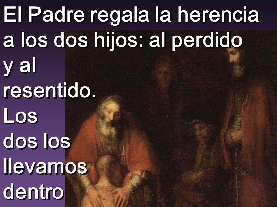 El Padre regala la herencia a los dos hijos: al perdido y al resentido.