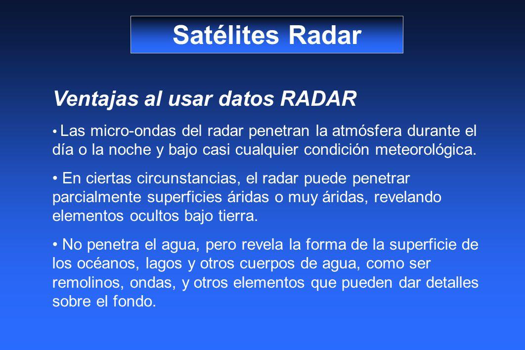 Satélites Radar Ventajas al usar datos RADAR