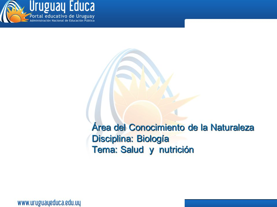 Área del Conocimiento de la Naturaleza Disciplina: Biología Tema: Salud y nutrición