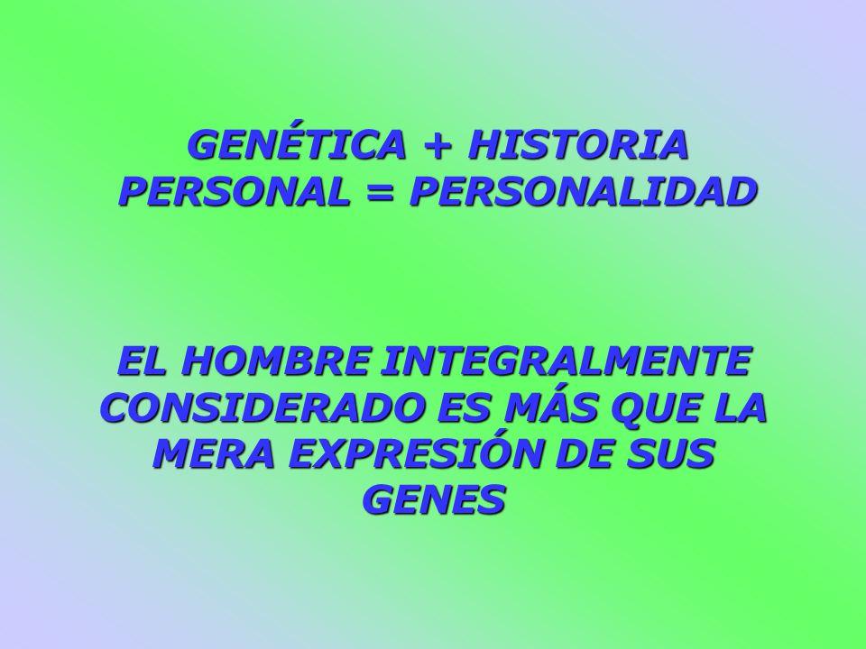 GENÉTICA + HISTORIA PERSONAL = PERSONALIDAD