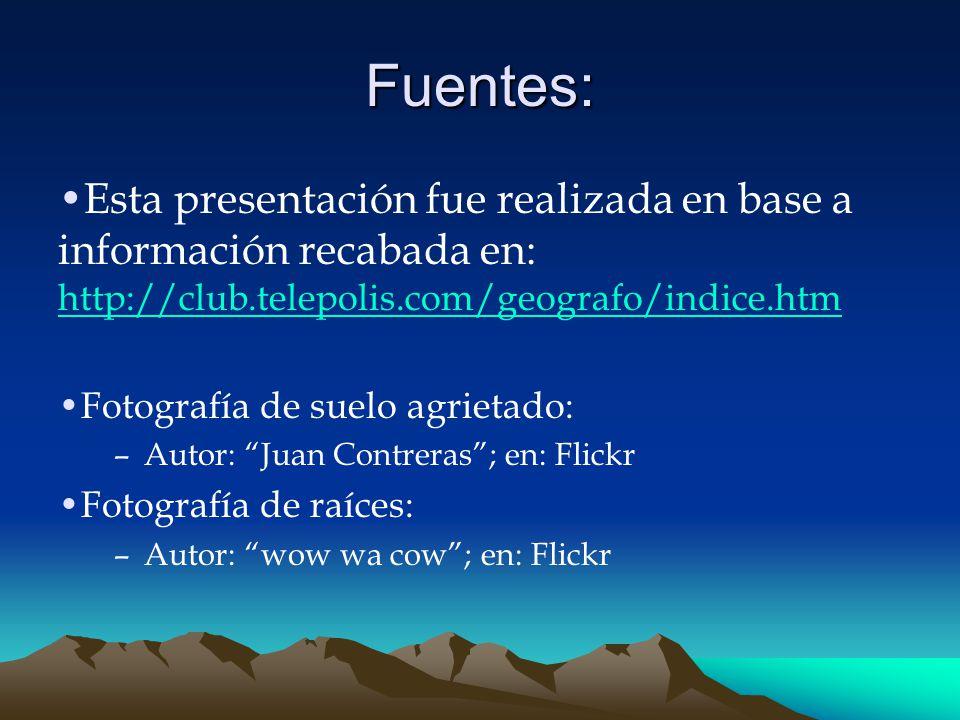 Fuentes: Esta presentación fue realizada en base a información recabada en: http://club.telepolis.com/geografo/indice.htm.