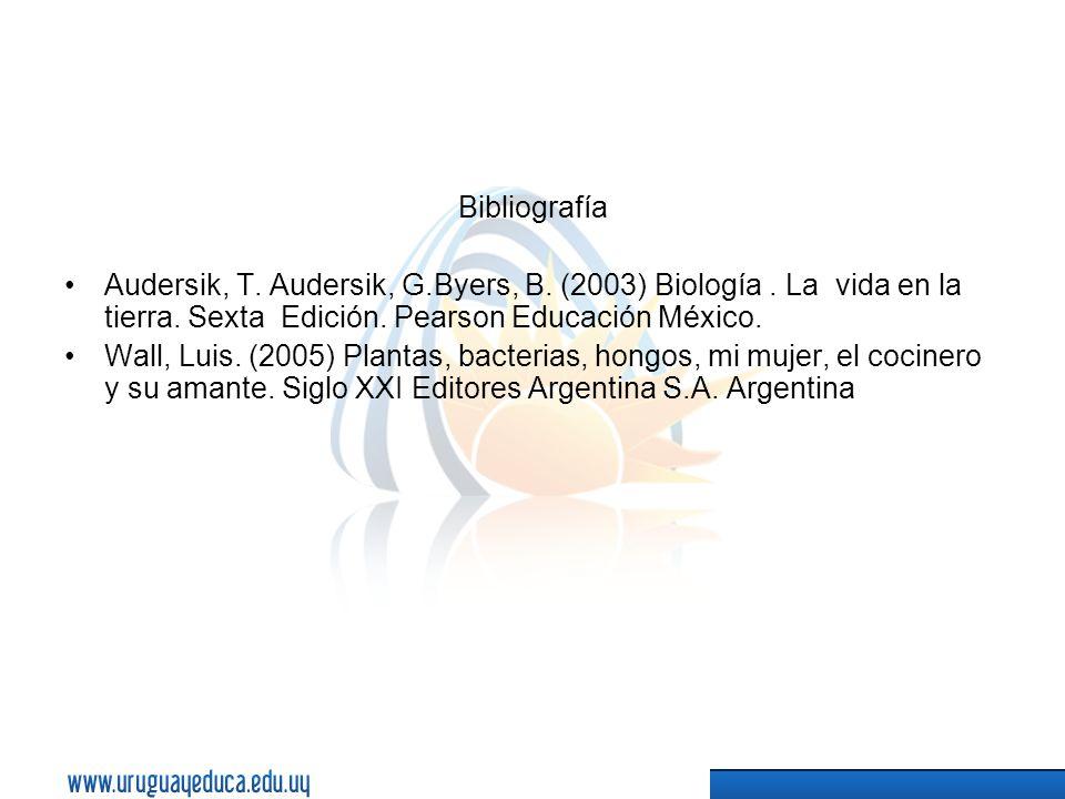 Bibliografía Audersik, T. Audersik, G.Byers, B. (2003) Biología . La vida en la tierra. Sexta Edición. Pearson Educación México.