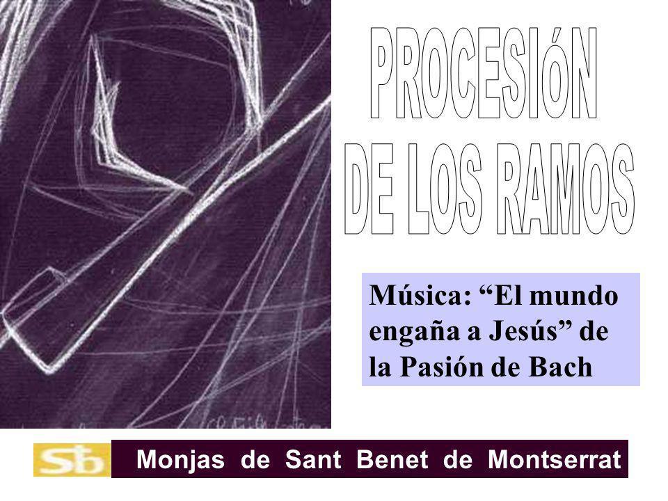 PROCESIÓN DE LOS RAMOS. Música: El mundo engaña a Jesús de la Pasión de Bach.