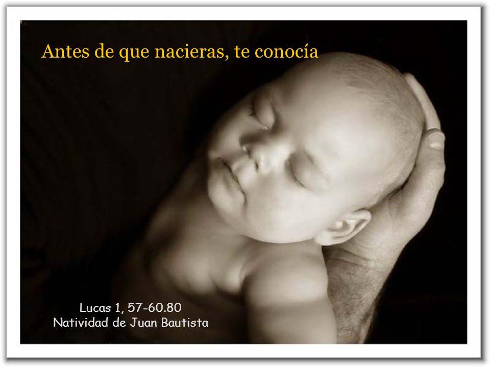Lucas 1, 57-60.80 Natividad de Juan Bautista