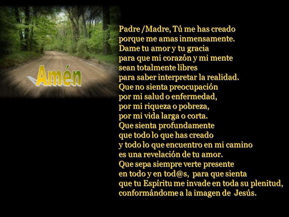 Amén Padre /Madre, Tú me has creado porque me amas inmensamente.