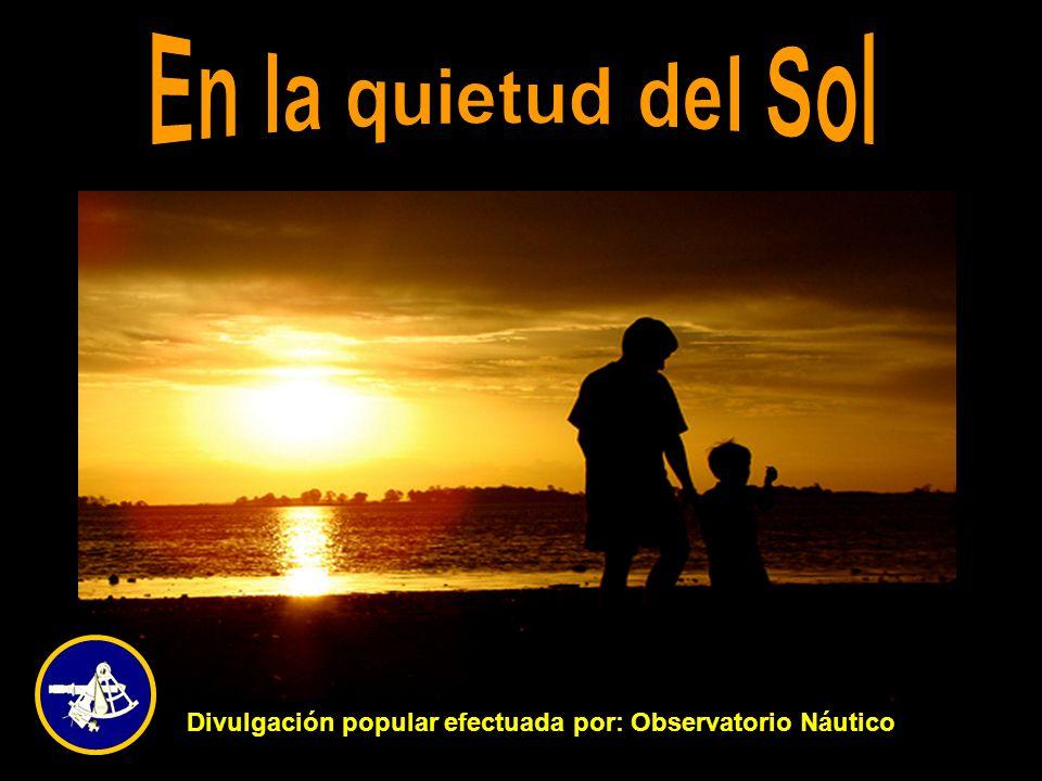 En la quietud del Sol Divulgación popular efectuada por: Observatorio Náutico