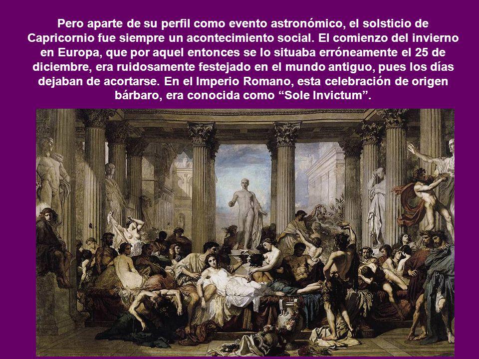 Pero aparte de su perfil como evento astronómico, el solsticio de Capricornio fue siempre un acontecimiento social.