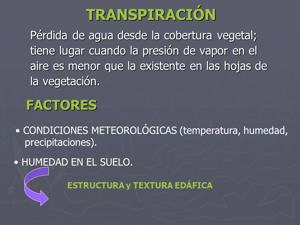 TRANSPIRACIÓN FACTORES Pérdida de agua desde la cobertura vegetal;