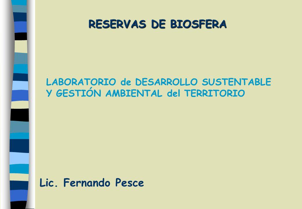 RESERVAS DE BIOSFERA Lic. Fernando Pesce