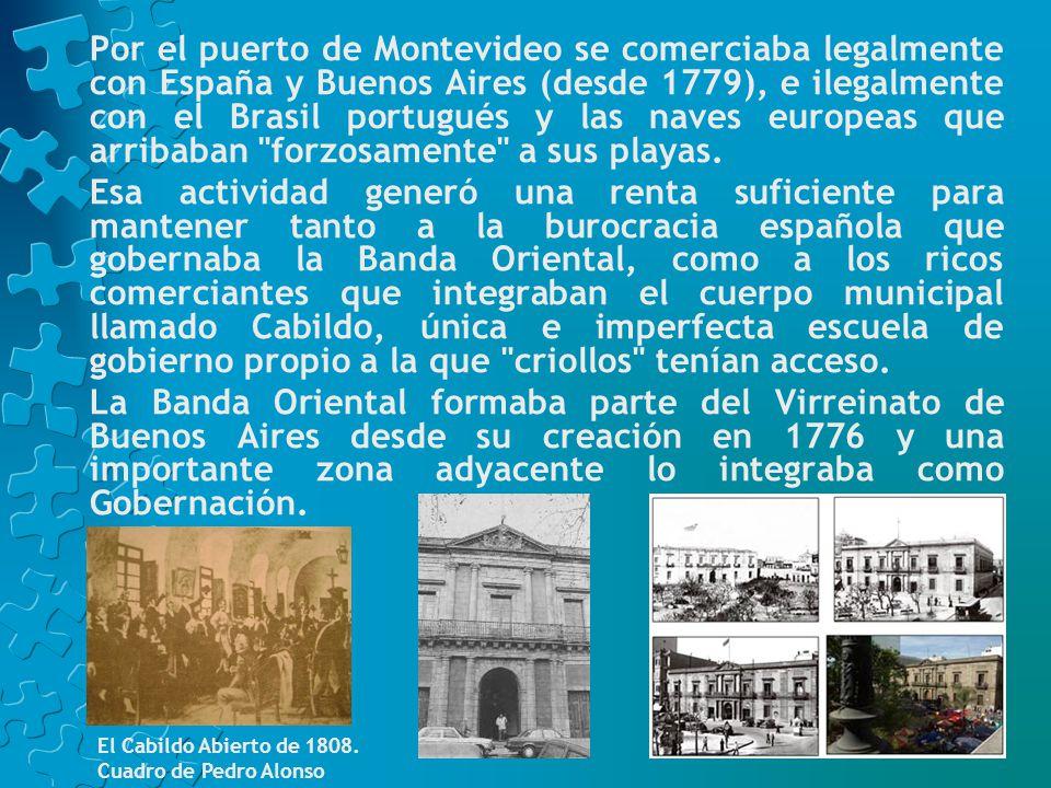 Por el puerto de Montevideo se comerciaba legalmente con España y Buenos Aires (desde 1779), e ilegalmente con el Brasil portugués y las naves europeas que arribaban forzosamente a sus playas.