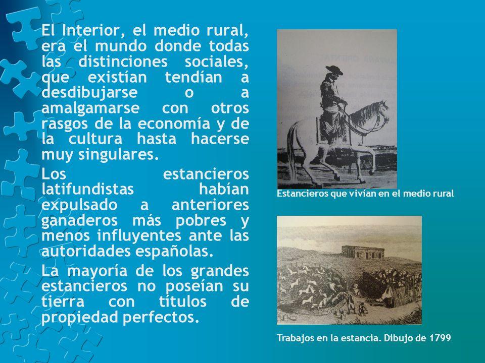 El Interior, el medio rural, era el mundo donde todas las distinciones sociales, que existían tendían a desdibujarse o a amalgamarse con otros rasgos de la economía y de la cultura hasta hacerse muy singulares.