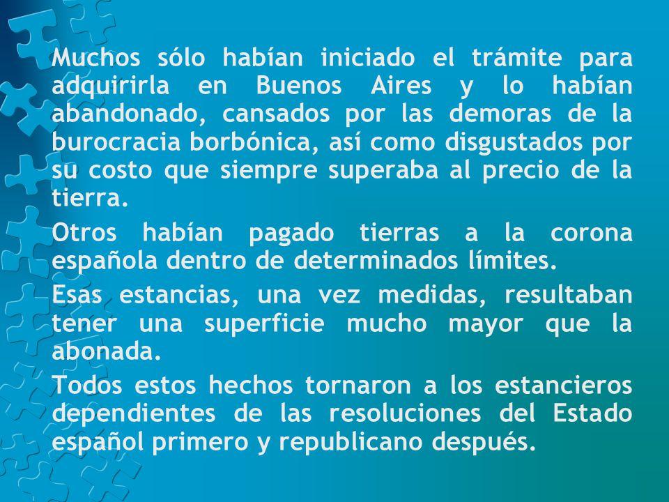 Muchos sólo habían iniciado el trámite para adquirirla en Buenos Aires y lo habían abandonado, cansados por las demoras de la burocracia borbónica, así como disgustados por su costo que siempre superaba al precio de la tierra.