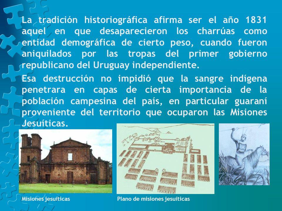 La tradición historiográfica afirma ser el año 1831 aquel en que desaparecieron los charrúas como entidad demográfica de cierto peso, cuando fueron aniquilados por las tropas del primer gobierno republicano del Uruguay independiente.