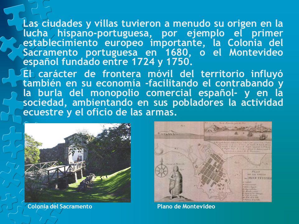 Las ciudades y villas tuvieron a menudo su origen en la lucha hispano-portuguesa, por ejemplo el primer establecimiento europeo importante, la Colonia del Sacramento portuguesa en 1680, o el Montevideo español fundado entre 1724 y 1750.