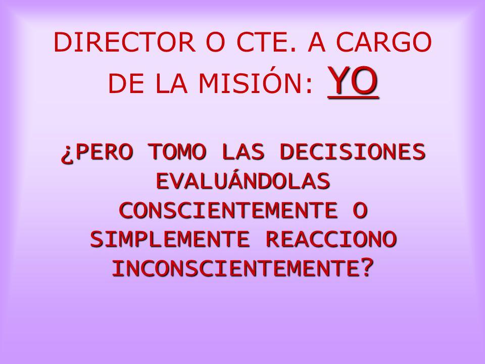 DIRECTOR O CTE. A CARGO DE LA MISIÓN: YO