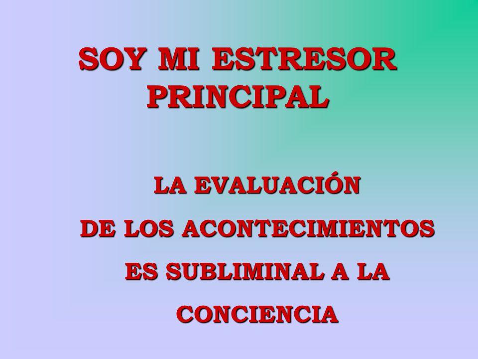 SOY MI ESTRESOR PRINCIPAL DE LOS ACONTECIMIENTOS