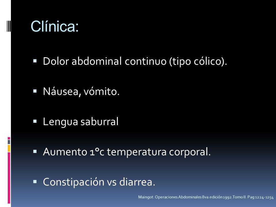 Clínica: Dolor abdominal continuo (tipo cólico). Náusea, vómito.