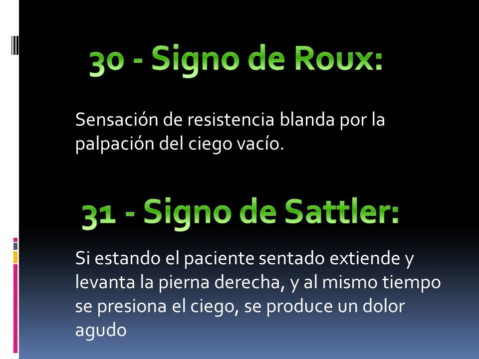 30 - Signo de Roux: 31 - Signo de Sattler:
