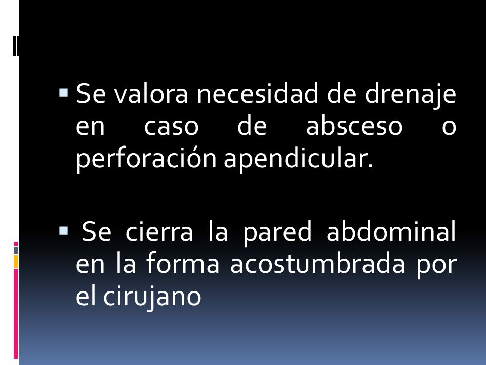 Se valora necesidad de drenaje en caso de absceso o perforación apendicular.