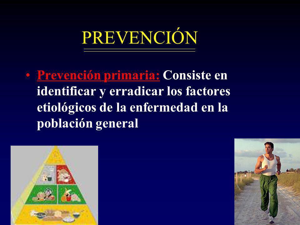 PREVENCIÓN Prevención primaria: Consiste en identificar y erradicar los factores etiológicos de la enfermedad en la población general.