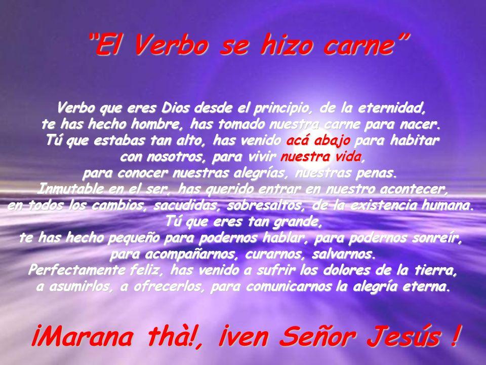 El Verbo se hizo carne ¡Marana thà!, ¡ven Señor Jesús !