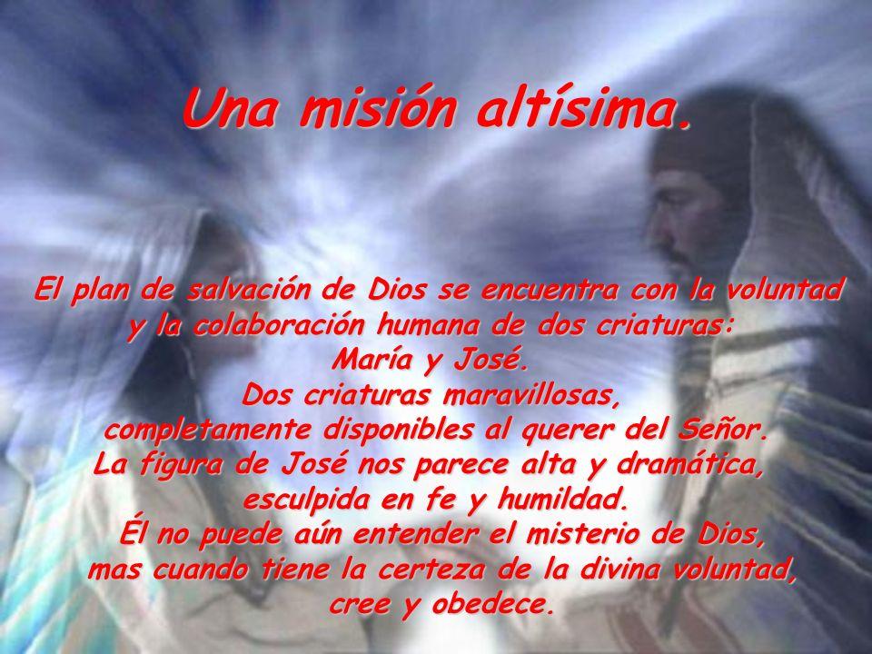 Una misión altísima. El plan de salvación de Dios se encuentra con la voluntad. y la colaboración humana de dos criaturas: