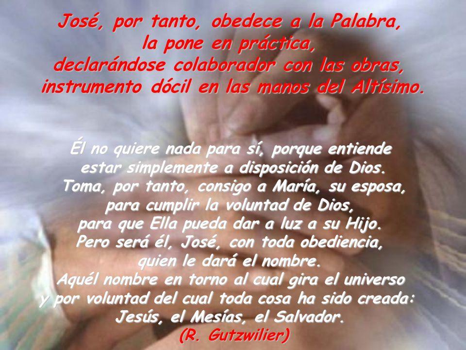 José, por tanto, obedece a la Palabra, la pone en práctica,