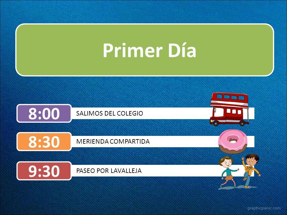 Primer Día 8:00 8:30 9:30 SALIMOS DEL COLEGIO MERIENDA COMPARTIDA